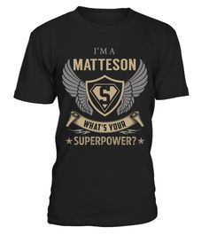 """# MATTESON - Superpower Name Shirts .    I'm a MATTESON What's Your Superpower Name ShirtsSpecial Offer, not available anywhere else!Available in a variety of styles and colorsBuy yours now before it is too late! Secured payment via Visa / Mastercard / Amex / PayPal / iDeal How to place an order  Choose the model from the drop-down menu Click on """"Buy it now"""" Choose the size and the quantity Add your delivery address and bank details And that's it!"""