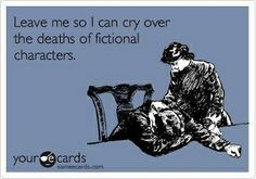 Have you ever cried after reading about the death of a character in a book/movie?