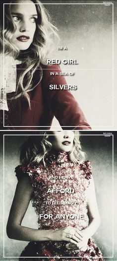 """""""I'm a Red girl in a sea of Silvers and I can't afford to feel sorry for anyone, least of all the son of a snake."""" #redqueen:"""