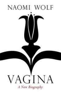 """The Science of Stress, Orgasm and Creativity: How the Brain and the Vagina Conspire in Consciousness.  """"To understand the vagina properly is to realize that it is not only coextensive with the female brain, but is also, essentially, part of the female soul."""""""