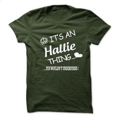 Its An Hallie Thing . You Wouldns Understand - #pink shirt #tshirt summer. PURCHASE NOW => https://www.sunfrog.com/No-Category/Its-An-Hallie-Thing-You-Wouldns-Understand-6572716-Guys.html?68278