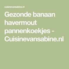 Gezonde banaan havermout pannenkoekjes - Cuisinevansabine.nl Healthy Lifestyle, Food And Drink, Snacks, Workout, Appetizers, Work Out, Healthy Living, Treats, Exercises
