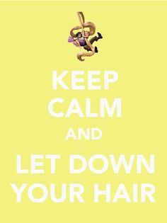 Keep Calm & Let Down Your Hair!