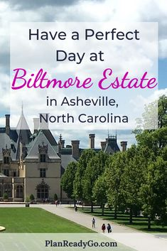 Plan a perfect day at the Biltmore Estate in Asheville, North Carolina. Follow this plan to see the best of Biltmore on your visit to Asheville. #planreadygo #onedayitineraries #ashevillenc #biltmore