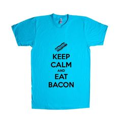 Keep Calm And Eat Bacon Breakfast Bacon And Eggs Hungry Hunger Food Foods Eating Funny Eat Unisex T Shirt SGAL4 Unisex T Shirt