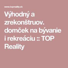 Výhodný a zrekonštruov. domček na bývanie i rekreáciu :: TOP Reality