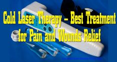 Cold Laser Therapy – The Best Treatment for Pain and Wounds Relief