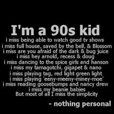 I'm not really a 90s kid, but I wish I was