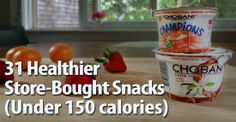 31 Healthier Store-Bought Snacks (Under 150 Calories)-- great list.