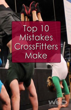Top 10 Mistakes CrossFitters Make by WODSuperStore.com