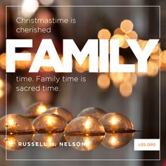 """""""Christmastime is cherished family time. Family time is sacred time."""" Elder Russell M. Nelson"""
