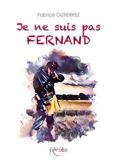 """""""Je ne suis pas Fernand"""" de Fabrice Gutierrez"""