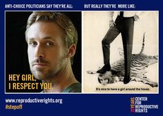 Hey girl, anti-choice politicians DON'T respect you. Spread the word.