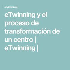 eTwinning  y  el proceso de transformación de un centro | eTwinning |