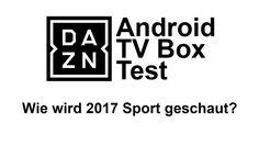 Wie wird 2017 Sport geschaut? Mit DAZN! Aber geht das auf jeder Android TV Box?