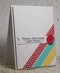 handmade birthday card ... clean and simple ... bright and cheery ... diagonal strips of washi tapes across one corner ... button anchoring sentiment banner ... great card!
