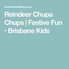 Reindeer Chupa Chups   Festive Fun • Brisbane Kids