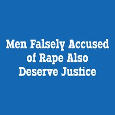 Men Falsely Accused of Rape Also Deserve Justice. If someone is falsely accused of a very serious crime and ends up in prison for something they did not do and find themselves being abused and having urine thrown over them - then you would have thought that there would be general agreement that this is a very serious matter and that the perpetrator would be punished appropriately. But people seem to take a very different view if the accuser is a women and the false accusation is one of rape.