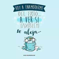 #31 Voy a enamorarme del frío, a ver si también se aleja. Phrase Cool, Best Quotes, Love Quotes, Cute Puns, Funny Sites, Little Things Quotes, Mr Wonderful, Funny Phrases, More Than Words