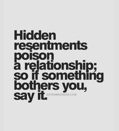 """and Relationship Advice for Women """"Hidden resentments poison a relationship; so if something bothers you, say it."""" More""""Hidden resentments poison a relationship; so if something bothers you, say it. Great Quotes, Quotes To Live By, Me Quotes, Motivational Quotes, Inspirational Quotes, Inspire Quotes, Positive Quotes, Good Advice Quotes, Success Quotes"""