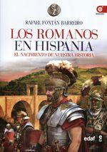 Los romanos en Hispania : el nacimiento de nuestra historia / Rafael Fontán Barreiro Publicación Madrid : Edaf, 2014