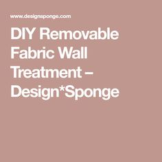 DIY Removable Fabric Wall Treatment – Design*Sponge