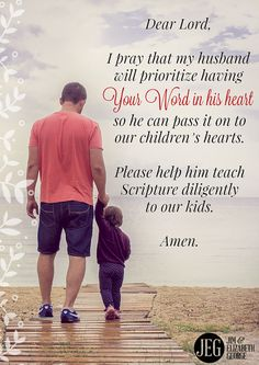 """Dear praying wife, pray that your husband—your children's father—will realize that he must have God's Word in his heart so he can pass it on to his children's hearts. """"These words which I command you today shall be in your heart. You shall teach them diligently to your children."""" (Deuteronomy 6:6-7)  From """"15 Verses to Pray for Your Husband"""" - EBOOK SPECIAL $4.99!  http://jegeorge.co/1lb8iU2."""
