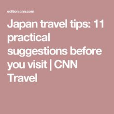 Japan travel tips: 11 practical suggestions before you visit | CNN Travel