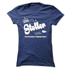 Its a Stoller Thing, You Wouldnt Understand !! Name, Ho - #tshirt display #university sweatshirt. CHECK PRICE => https://www.sunfrog.com/Names/Its-a-Stoller-Thing-You-Wouldnt-Understand-Name-Hoodie-t-shirt-hoodies-32488144-Ladies.html?68278