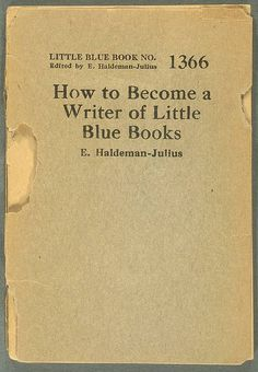 How to Become a Writer of Little Blue Books, by Emanuel Haldeman-Julius