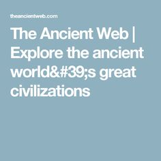 The Ancient Web | Explore the ancient world's great civilizations