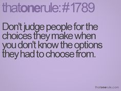 Do you BEST not to judge...HOW DO YOU LIKE IT when you are on the receiving end?? HUH??