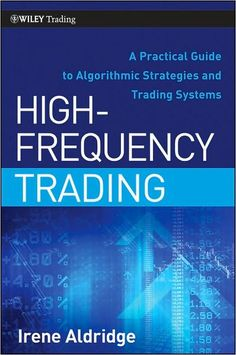 High-frequency trading : a practical guide to algorithmic strategies and trading systems / Irene Aldridge - http://bib.uclouvain.be/opac/ucl/fr/chamo/chamo%3A1918278?i=0