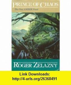 Prince of Chaos (Amber, Book 10) Roger Zelazny, Linda Burr ,   ,  , ASIN: B000BKY6EA , tutorials , pdf , ebook , torrent , downloads , rapidshare , filesonic , hotfile , megaupload , fileserve