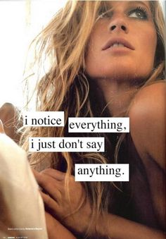 I notice everything, I just don't say anything