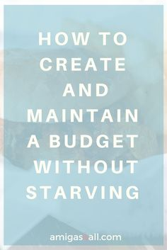 Learn how to create and maintain a budget without starving