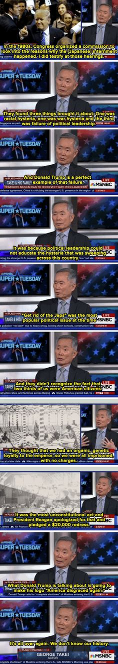 """George Takai points out that we've been here before. You may think """"Well, the Japanese weren't terrorists like the Islamists are, so it's not the same thing."""" Wrong. Emporer Hirohito was worshiped as deity, the Japanese were willing to commit suicide for their cause (and did), and they committed unspeakable atrocities because they had been indoctrinated to believe their cause was right and the rest of humanity was either to be enslaved or killed. [More in comments]."""