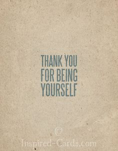 http://inspired-cards.com/store/products/thank-you-for-being-yourself/