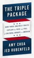 The Triple Package: How Three Unlikely Traits Explain the Rise and Fall of Cultural Groups in America by Amy Chua and Jed Rubenfeld