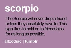 Scorpio being a Friend