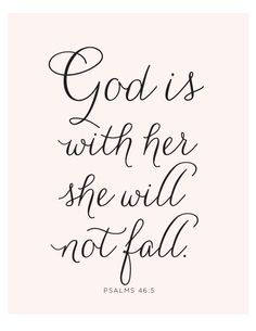 God is Within Her, She will Not Fall. Psalms 46:5 A sweet reminder of His Love and Grace.