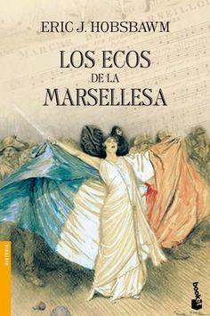 Los ecos de la Marsellesa / Eric J. Hobsbawm  http://fama.us.es/record=b2613481~S5*spi