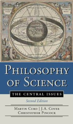 Philosophy of science : the central issues / [edited by] Martin Curd, J. A. Cover, Christopher Pincock