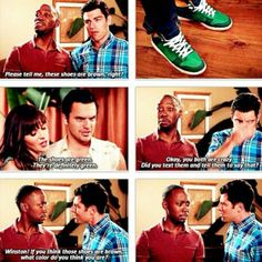 """If you think those shoes are brown what color do you think you are?!"" This is one of my favourite New Girl lines. EVER."