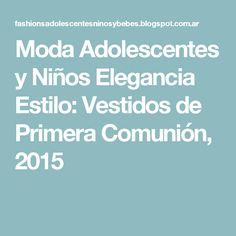 Moda  Adolescentes y Niños Elegancia  Estilo: Vestidos de Primera Comunión, 2015