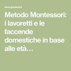 Metodo Montessori: i lavoretti e le faccende domestiche in base alle età…