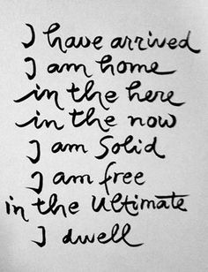 """Thich Nhat Hanh Living in the moment quote. """"I have arrived. I am home in the here and now. I am solid. I am free in the ultimate I dwell""""."""