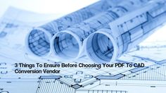 3 Things To Ensure Before Choosing Your PDF To CAD Conversion Vendor  http://theaecassociates.kinja.com/3-things-to-ensure-before-choosing-your-pdf-to-cad-conv-1787344463