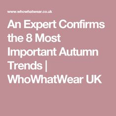 An Expert Confirms the 8 Most Important Autumn Trends | WhoWhatWear UK