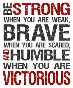 and humble when you are victorious< key point in life that i try to live by. I do not brag to my competition but support and encourage them and myself to do better